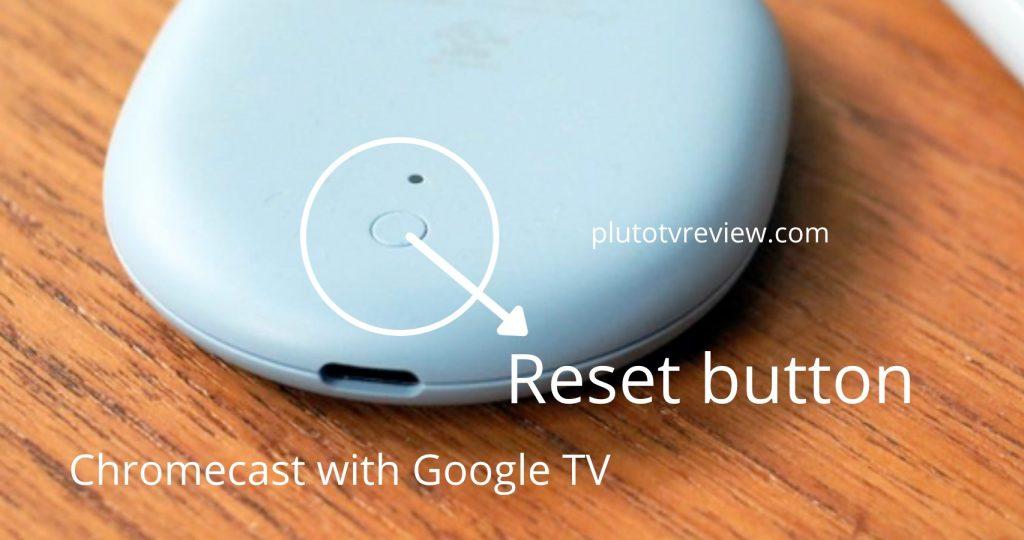 reset button chromecast with google tv
